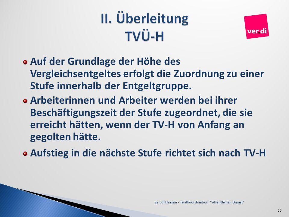 II. Überleitung TVÜ-H Auf der Grundlage der Höhe des Vergleichsentgeltes erfolgt die Zuordnung zu einer Stufe innerhalb der Entgeltgruppe.