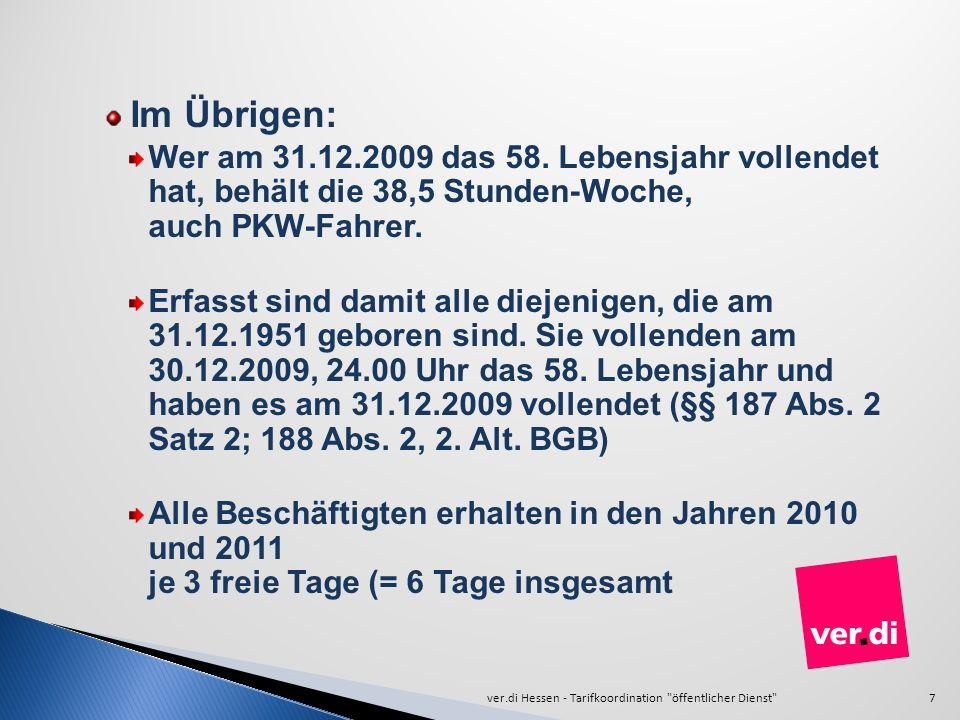 Im Übrigen: Wer am 31.12.2009 das 58. Lebensjahr vollendet hat, behält die 38,5 Stunden-Woche, auch PKW-Fahrer.