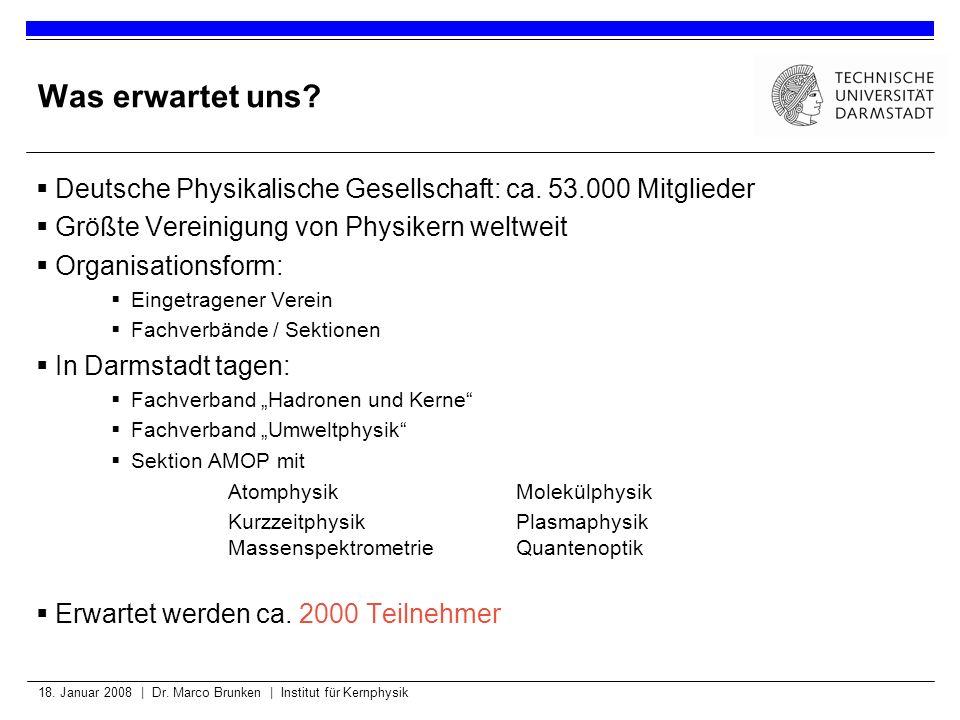 Was erwartet uns Deutsche Physikalische Gesellschaft: ca. 53.000 Mitglieder. Größte Vereinigung von Physikern weltweit.