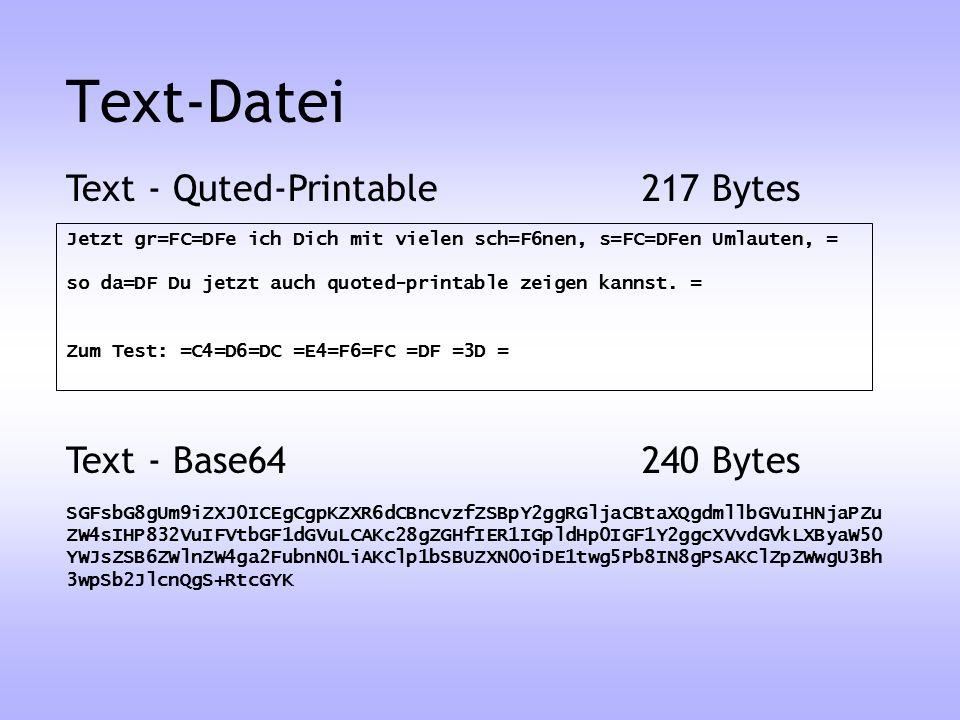 Text-Datei Text - Quted-Printable 217 Bytes Text - Base64 240 Bytes