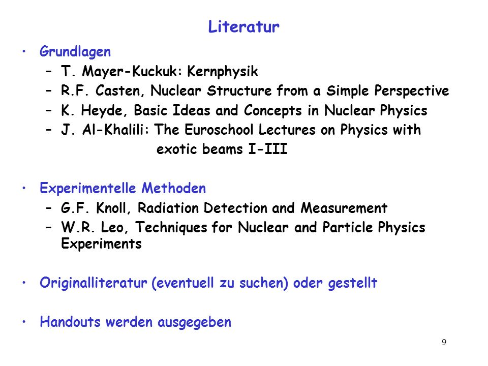 Literatur Grundlagen T. Mayer-Kuckuk: Kernphysik