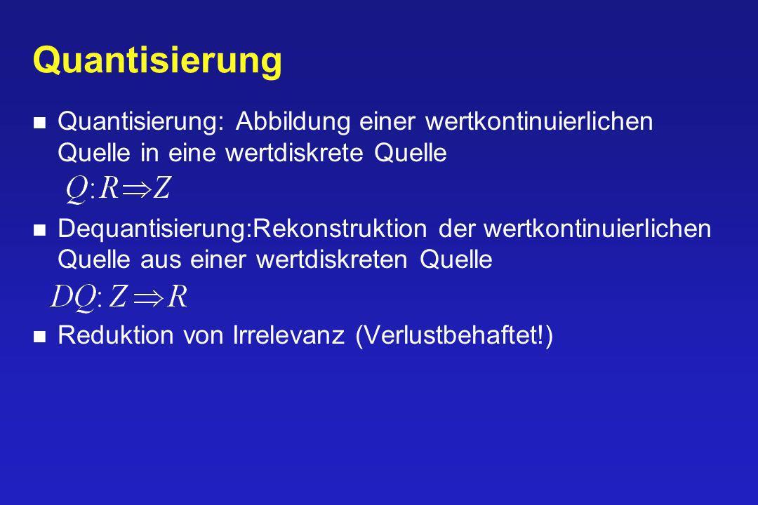 Quantisierung Quantisierung: Abbildung einer wertkontinuierlichen Quelle in eine wertdiskrete Quelle.