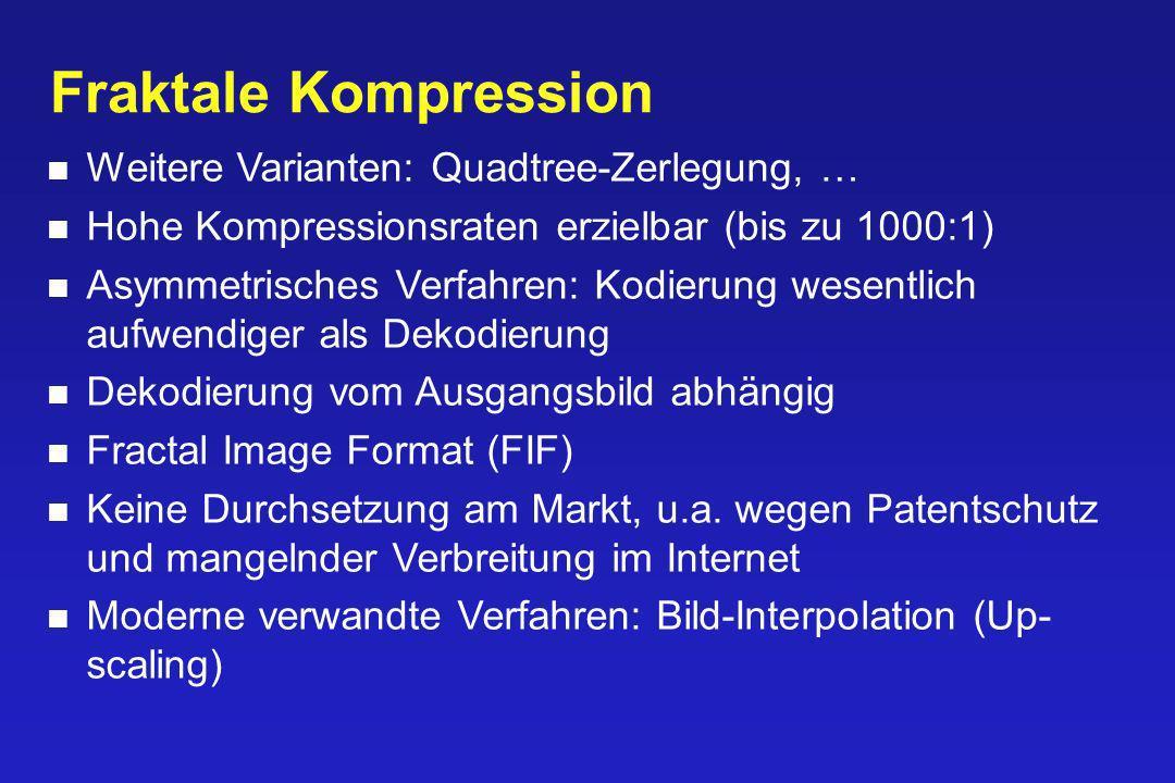 Fraktale Kompression Weitere Varianten: Quadtree-Zerlegung, …