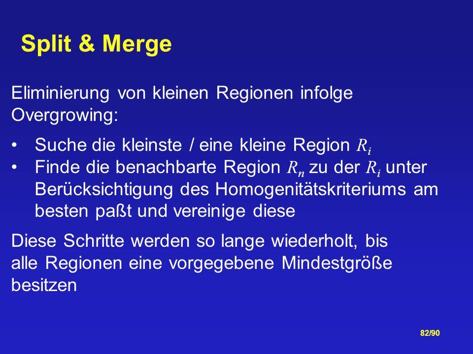 Split & Merge Eliminierung von kleinen Regionen infolge Overgrowing: