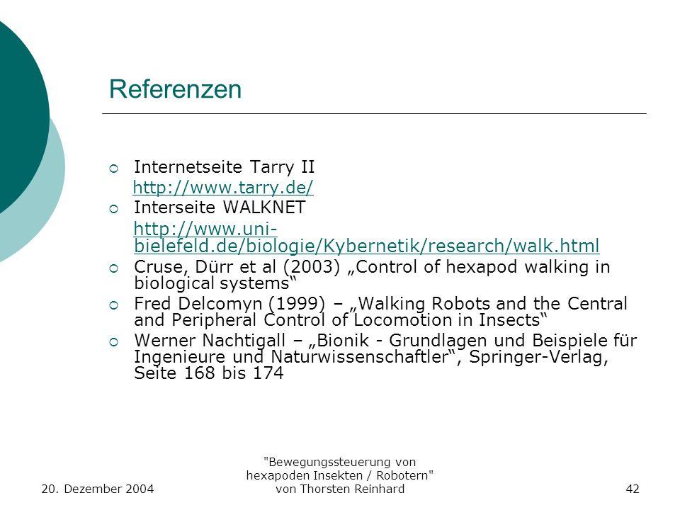 Referenzen Internetseite Tarry II. http://www.tarry.de/ Interseite WALKNET. http://www.uni-bielefeld.de/biologie/Kybernetik/research/walk.html.