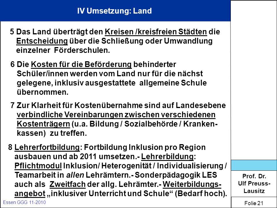IV Umsetzung: Land 5 Das Land überträgt den Kreisen /kreisfreien Städten die. Entscheidung über die Schließung oder Umwandlung.