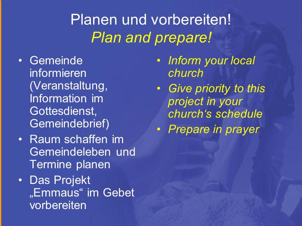 Planen und vorbereiten! Plan and prepare!