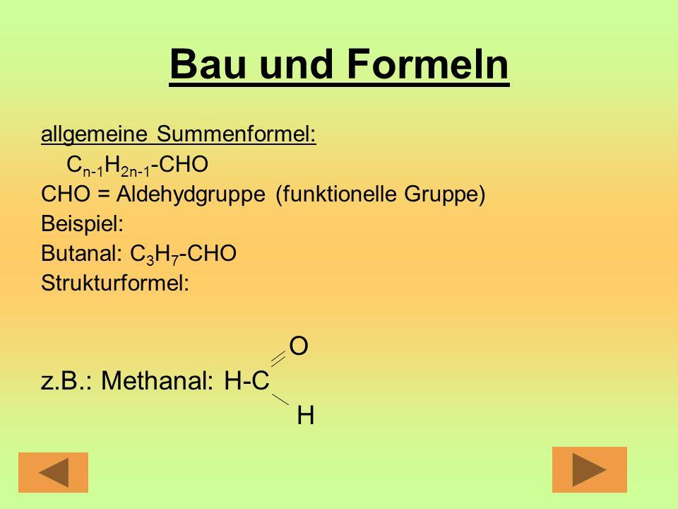 Bau und Formeln O z.B.: Methanal: H-C H allgemeine Summenformel: