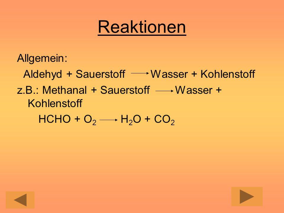 Reaktionen Allgemein: Aldehyd + Sauerstoff Wasser + Kohlenstoff
