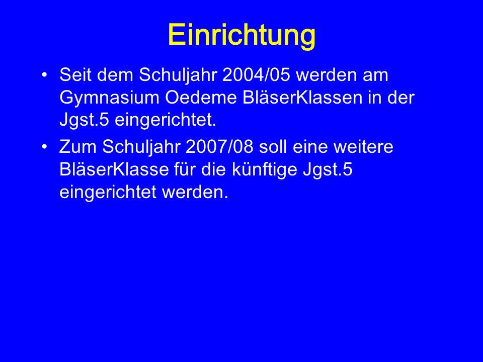 Einrichtung Seit dem Schuljahr 2004/05 werden am Gymnasium Oedeme BläserKlassen in der Jgst.5 eingerichtet.