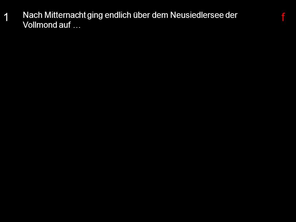 1 Nach Mitternacht ging endlich über dem Neusiedlersee der Vollmond auf … f