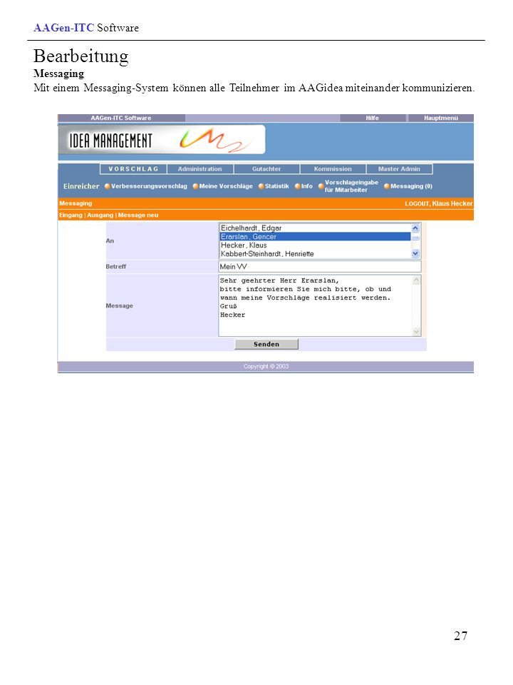 AAGen-ITC Software Bearbeitung Messaging Mit einem Messaging-System können alle Teilnehmer im AAGidea miteinander kommunizieren.