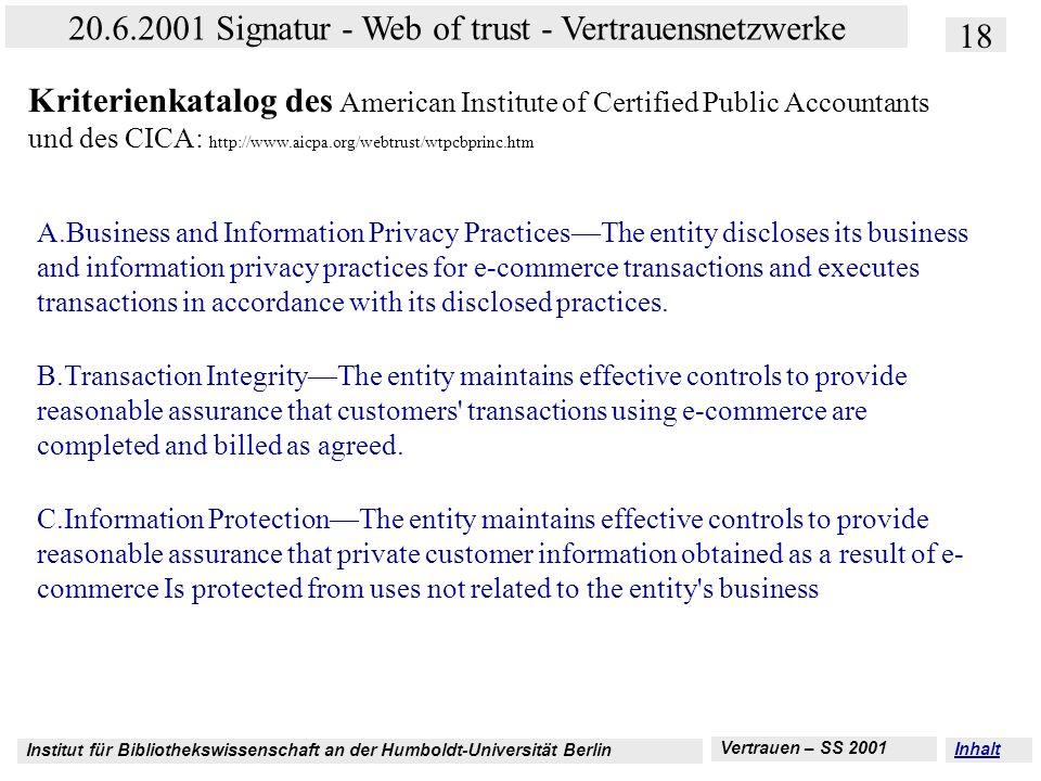 Kriterienkatalog des American Institute of Certified Public Accountants und des CICA: http://www.aicpa.org/webtrust/wtpcbprinc.htm
