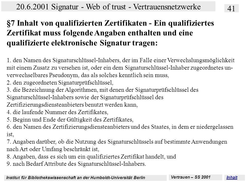 §7 Inhalt von qualifizierten Zertifikaten - Ein qualifiziertes Zertifikat muss folgende Angaben enthalten und eine qualifizierte elektronische Signatur tragen: