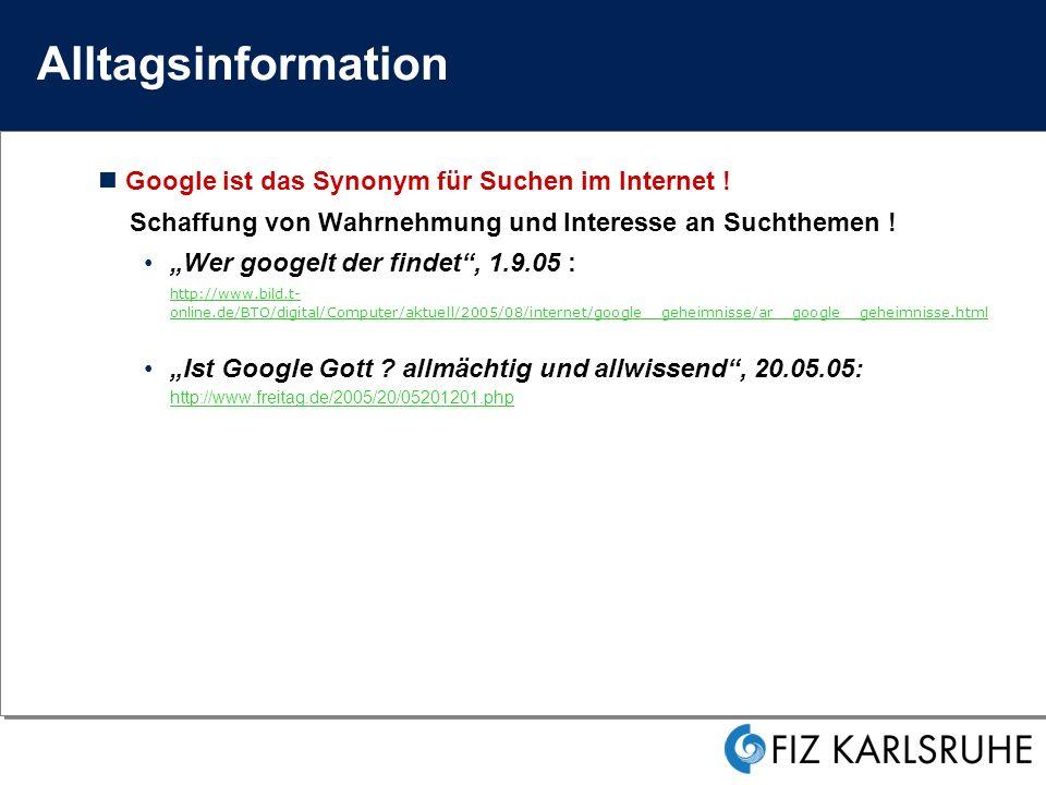 Alltagsinformation Google ist das Synonym für Suchen im Internet !