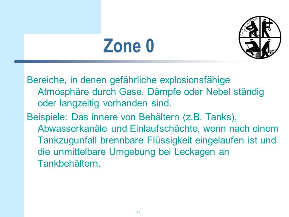 Zone 0 Bereiche, in denen gefährliche explosionsfähige Atmosphäre durch Gase, Dämpfe oder Nebel ständig oder langzeitig vorhanden sind.