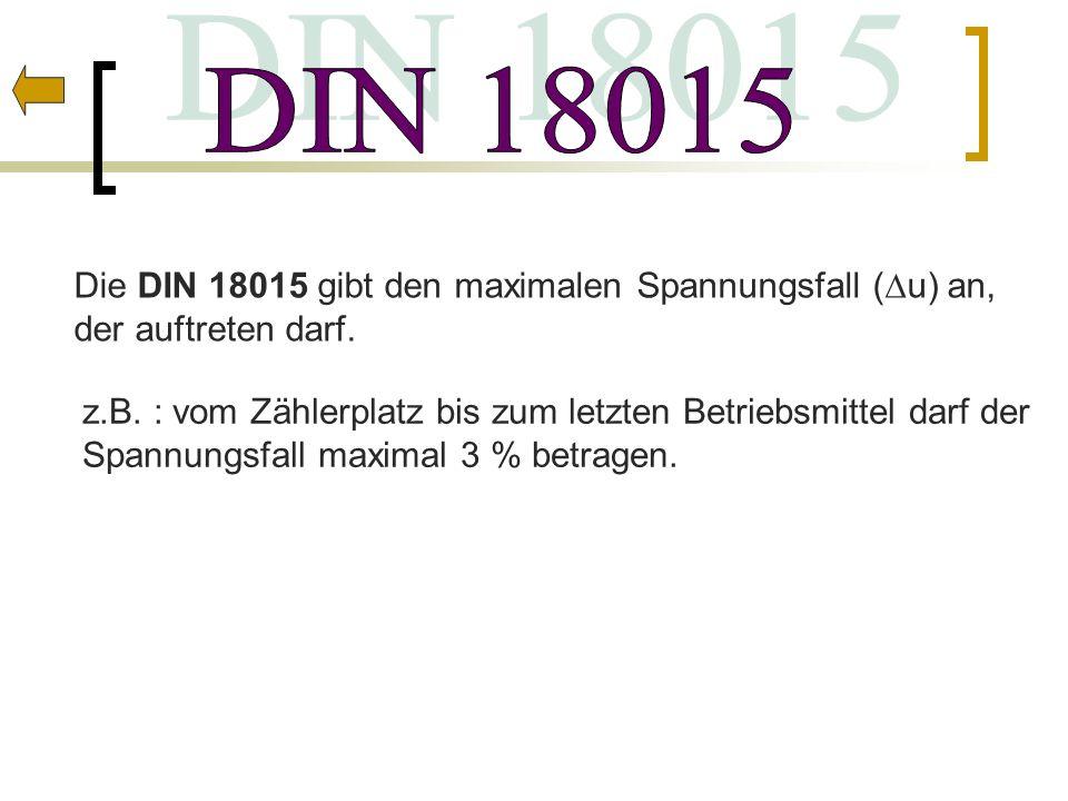 DIN 18015 Die DIN 18015 gibt den maximalen Spannungsfall (∆u) an, der auftreten darf. z.B. : vom Zählerplatz bis zum letzten Betriebsmittel darf der.
