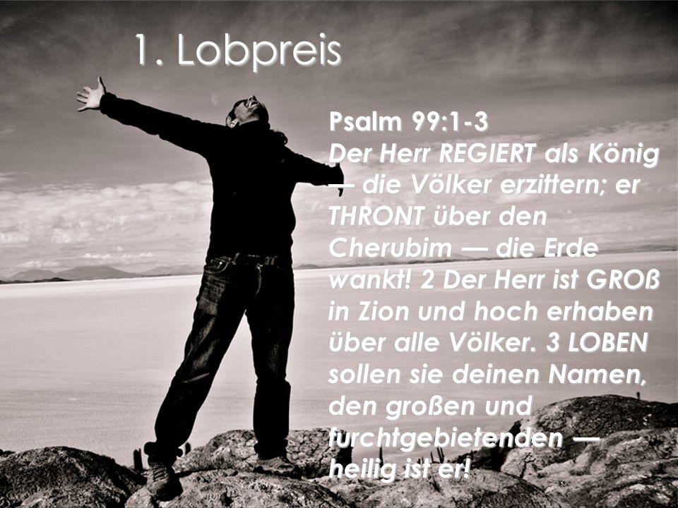 1. Lobpreis Psalm 99:1-3.