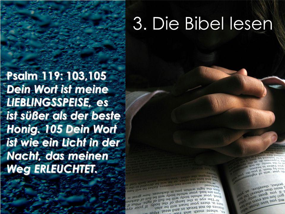 3. Die Bibel lesen Psalm 119: 103,105.