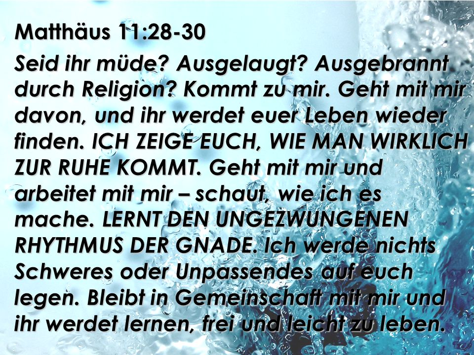Matthäus 11:28-30 Seid ihr müde. Ausgelaugt. Ausgebrannt durch Religion.