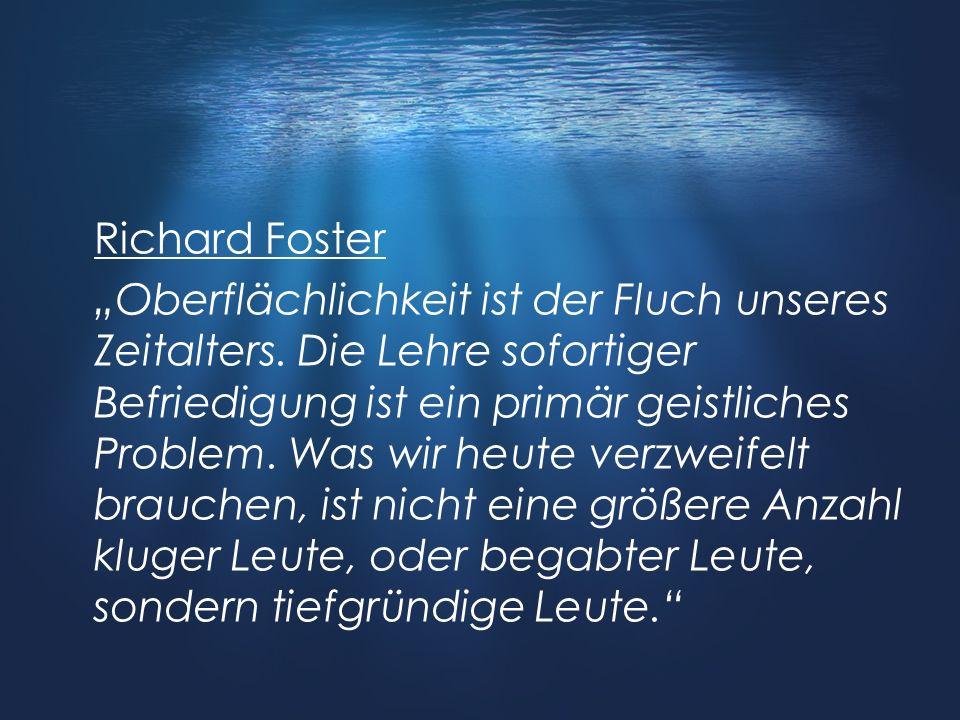 """Richard Foster """"Oberflächlichkeit ist der Fluch unseres Zeitalters"""
