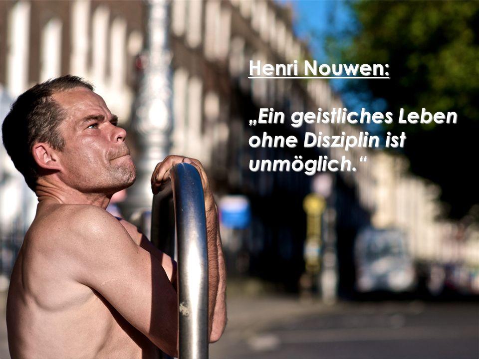 """Henri Nouwen: """"Ein geistliches Leben ohne Disziplin ist unmöglich."""
