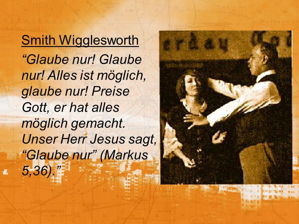 Smith Wigglesworth Glaube nur. Glaube nur