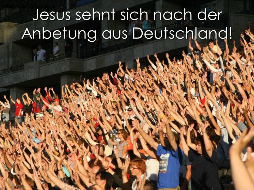 Jesus sehnt sich nach der Anbetung aus Deutschland!
