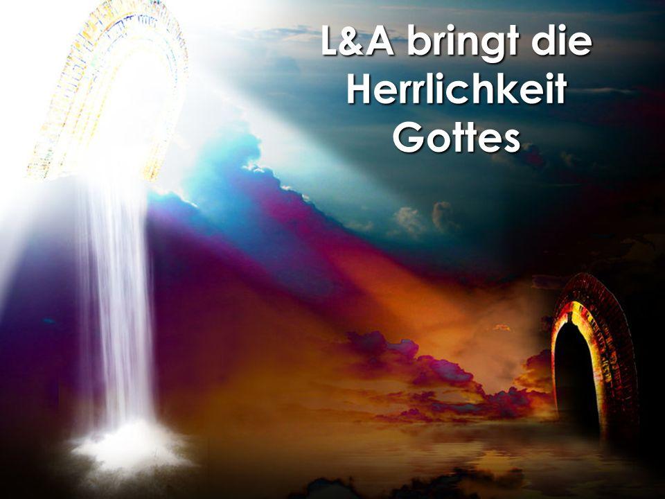 L&A bringt die Herrlichkeit Gottes
