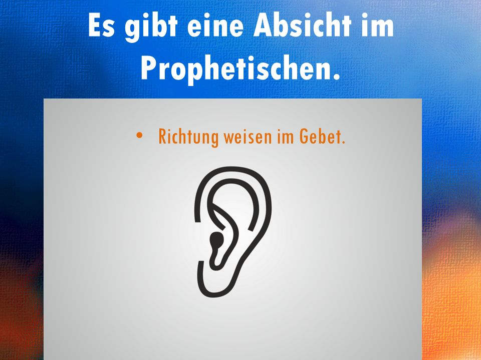 Es gibt eine Absicht im Prophetischen.