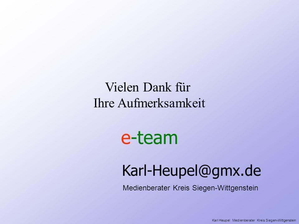e-team Karl-Heupel@gmx.de Vielen Dank für Ihre Aufmerksamkeit