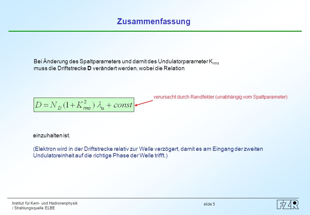 Zusammenfassung Bei Änderung des Spaltparameters und damit des Undulatorparameter Krms. muss die Driftstrecke D verändert werden, wobei die Relation.