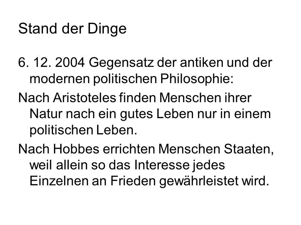 Stand der Dinge6. 12. 2004 Gegensatz der antiken und der modernen politischen Philosophie: