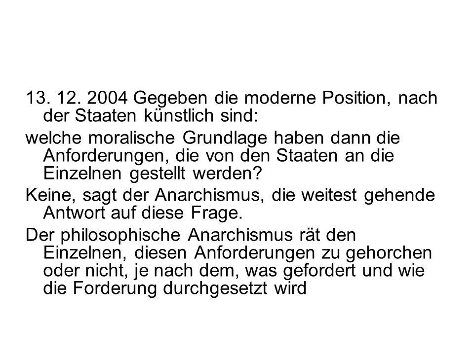 13. 12. 2004 Gegeben die moderne Position, nach der Staaten künstlich sind: