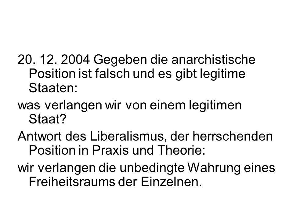 20. 12. 2004 Gegeben die anarchistische Position ist falsch und es gibt legitime Staaten: