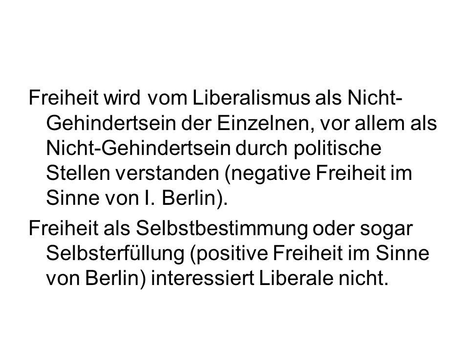 Freiheit wird vom Liberalismus als Nicht-Gehindertsein der Einzelnen, vor allem als Nicht-Gehindertsein durch politische Stellen verstanden (negative Freiheit im Sinne von I. Berlin).
