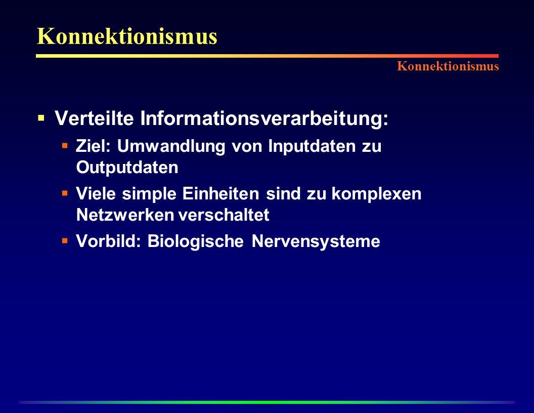Konnektionismus Verteilte Informationsverarbeitung: