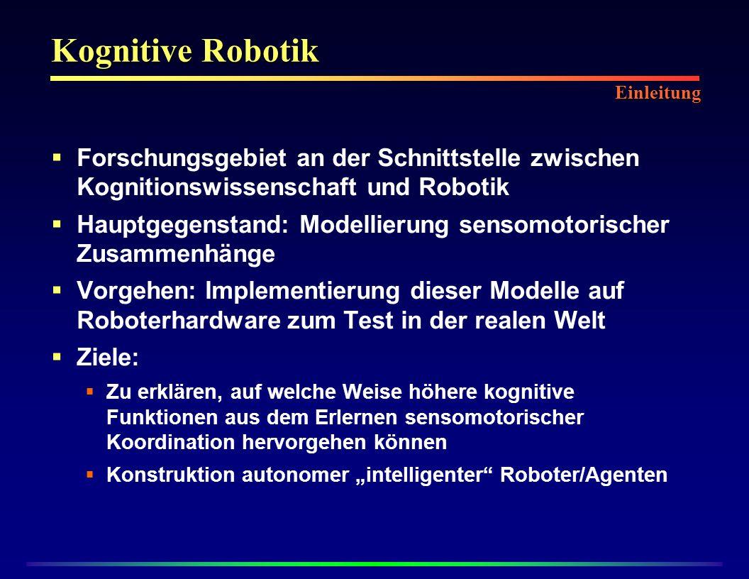 Kognitive Robotik Einleitung. Forschungsgebiet an der Schnittstelle zwischen Kognitionswissenschaft und Robotik.