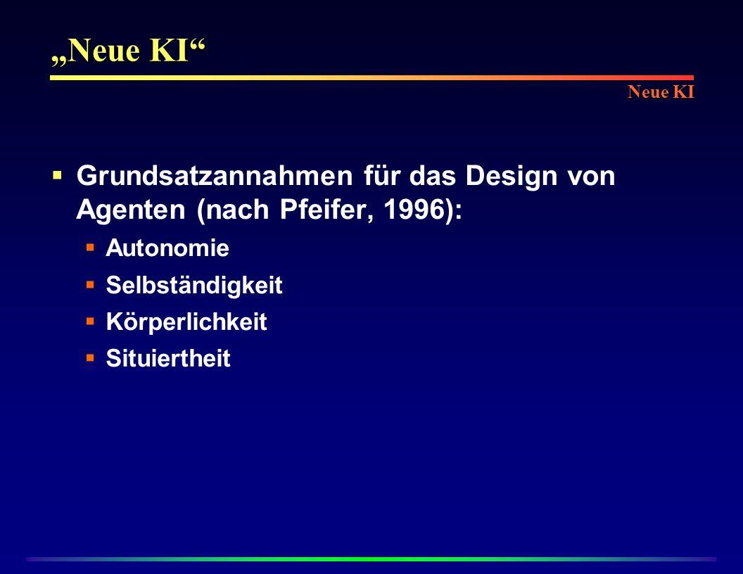 """""""Neue KI Neue KI. Grundsatzannahmen für das Design von Agenten (nach Pfeifer, 1996): Autonomie."""