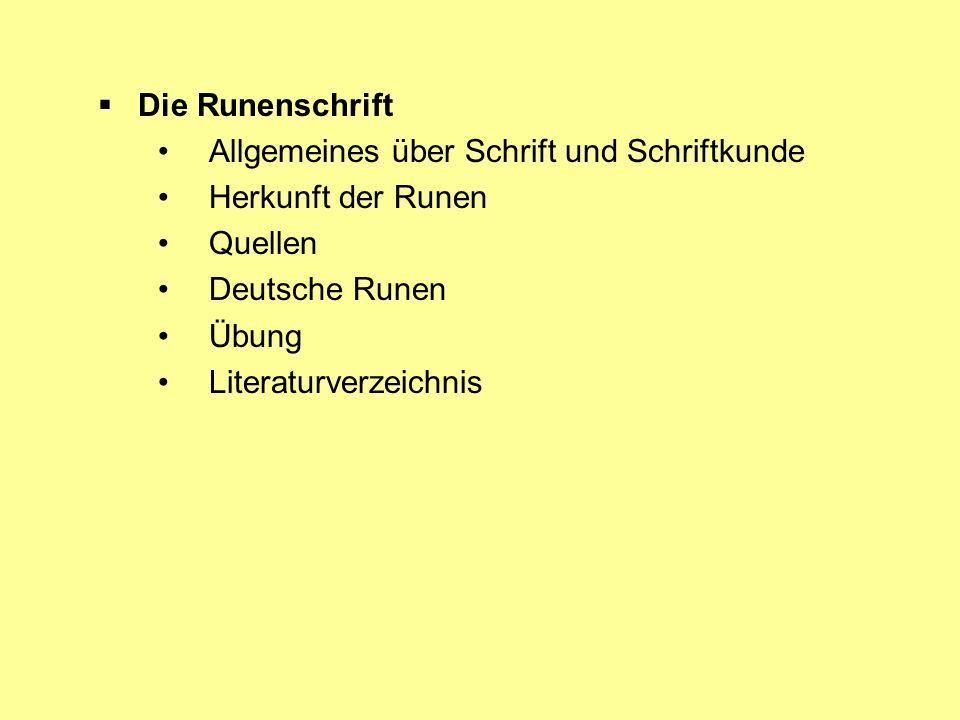 Die Runenschrift Allgemeines über Schrift und Schriftkunde. Herkunft der Runen. Quellen. Deutsche Runen.