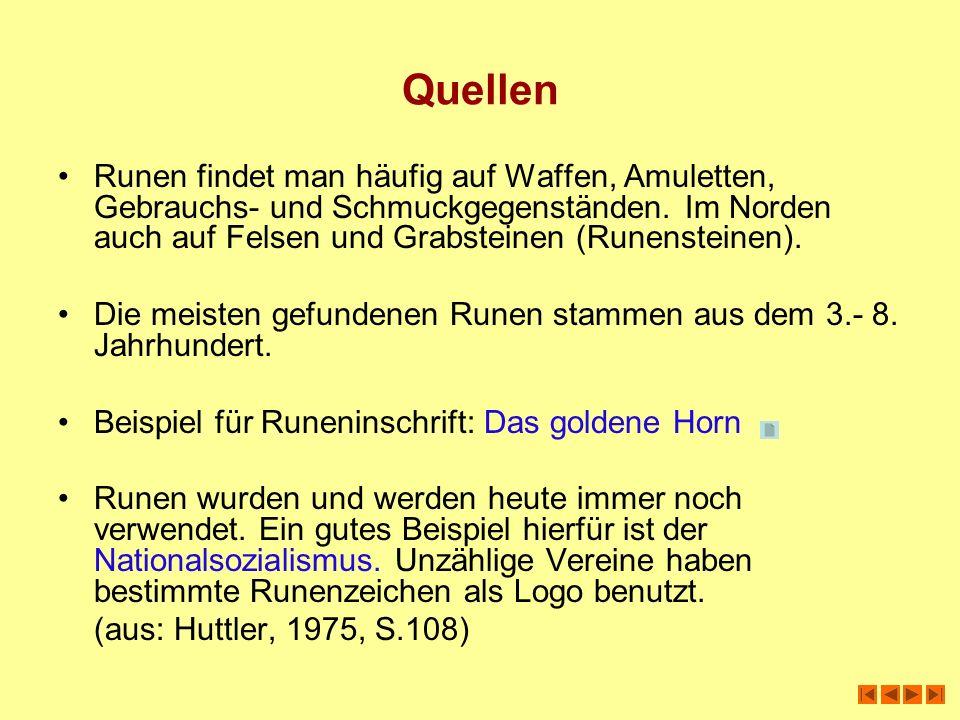 Quellen Runen findet man häufig auf Waffen, Amuletten, Gebrauchs- und Schmuckgegenständen. Im Norden auch auf Felsen und Grabsteinen (Runensteinen).