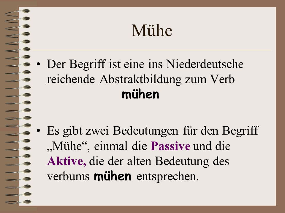 Mühe Der Begriff ist eine ins Niederdeutsche reichende Abstraktbildung zum Verb mühen.
