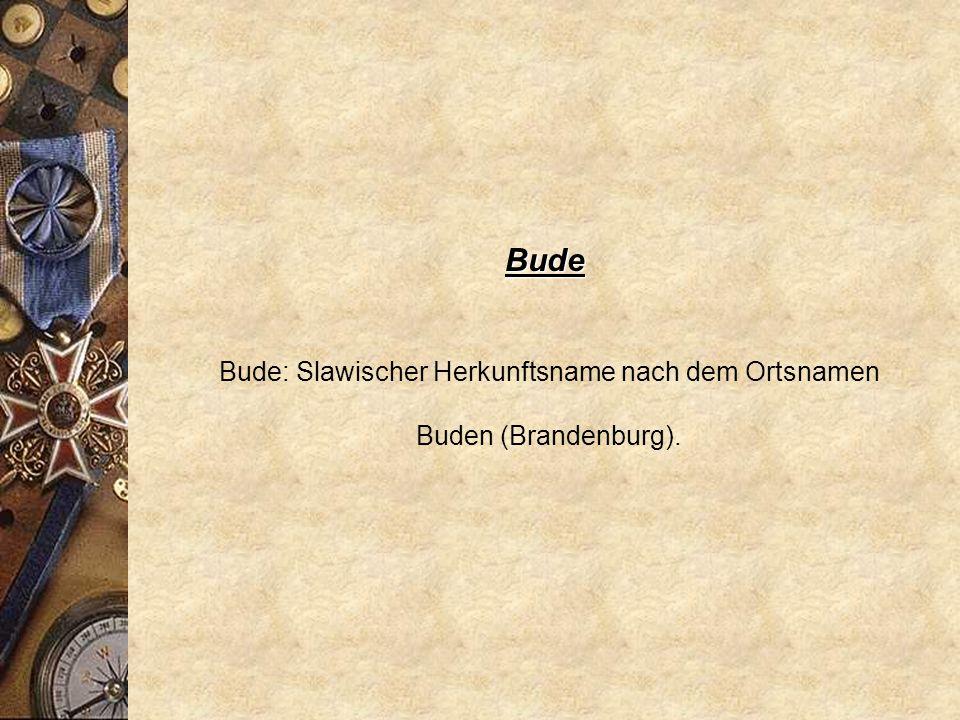 Bude: Slawischer Herkunftsname nach dem Ortsnamen Buden (Brandenburg).