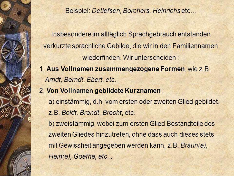 Beispiel: Detlefsen, Borchers, Heinrichs etc...