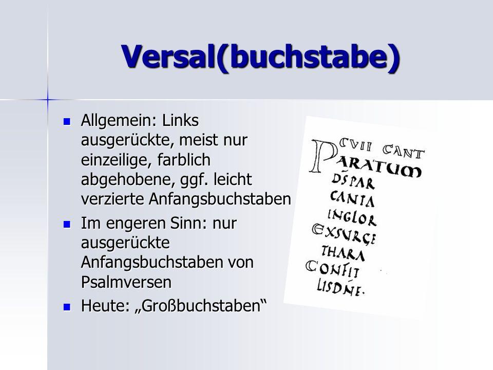 Versal(buchstabe) Allgemein: Links ausgerückte, meist nur einzeilige, farblich abgehobene, ggf. leicht verzierte Anfangsbuchstaben.