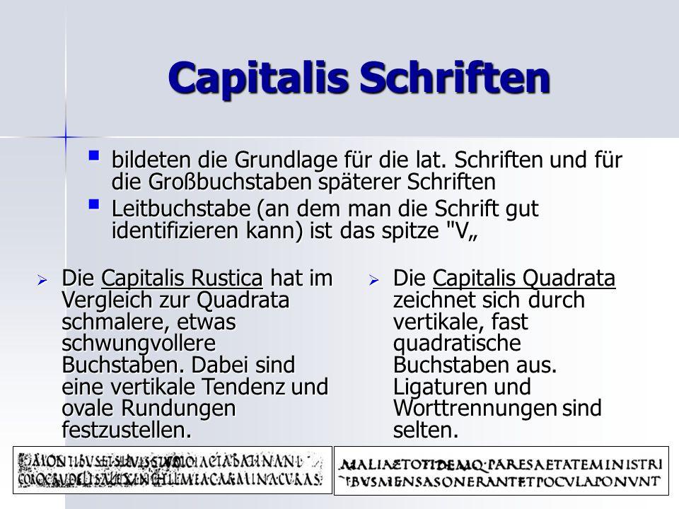 Capitalis Schriften bildeten die Grundlage für die lat. Schriften und für die Großbuchstaben späterer Schriften.