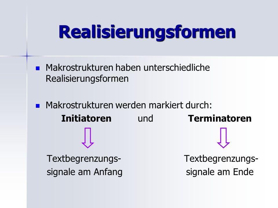 Realisierungsformen Makrostrukturen haben unterschiedliche Realisierungsformen. Makrostrukturen werden markiert durch: