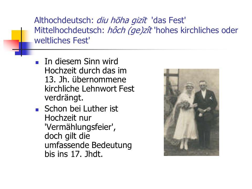 Althochdeutsch: diu hōha gizīt das Fest Mittelhochdeutsch: hôch (ge)zît hohes kirchliches oder weltliches Fest