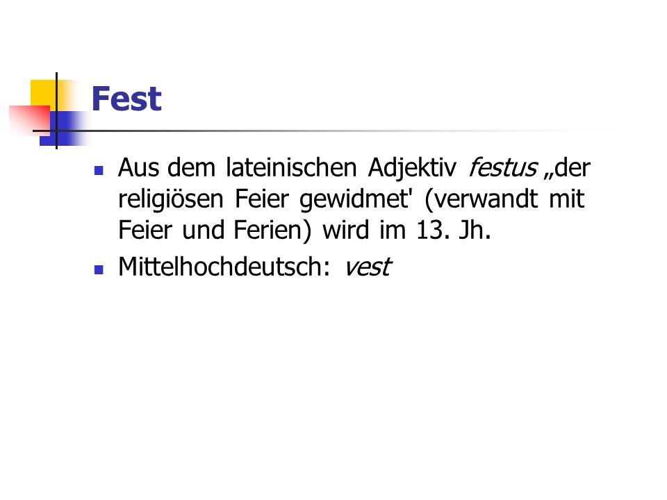 """Fest Aus dem lateinischen Adjektiv festus """"der religiösen Feier gewidmet (verwandt mit Feier und Ferien) wird im 13. Jh."""