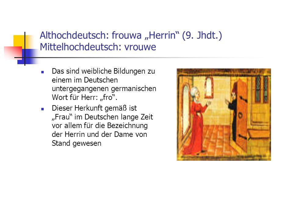 """Althochdeutsch: frouwa """"Herrin (9. Jhdt.) Mittelhochdeutsch: vrouwe"""